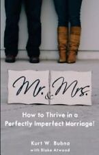 Mr. and Mrs. How to Thrive in a Perfectly Imperfect Marriage: A Christian Marria