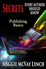 Secrets Every Author Should Know: Indie Publishing Basics by Lynch, McVay New,,