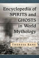 Encyclopedia of Spirits and Ghosts in World Mythology by Theresa Bane, NEW Book,