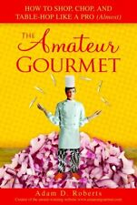 The Amateur Gourmet: How to Shop, Chop, and Table Hop Like a Pro (Almost) by Ada