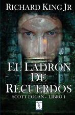 Scott Logan: El Ladrón de Recuerdos : Scott Logan Libro 1 by Richard King...