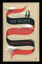 Miriam Toews - All My Puny Sorrows; SIGNED 1st/1st