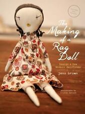 The Making of a Rag Doll: Design & Sew Modern Heirlooms by Brown, Jess