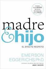 Madre e Hijo : El Efecto Respeto by Emerson Eggerichs (2016, Paperback)