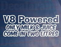 Car Sticker V8 POWERED ONLY MILK & JUICE COME IN TWO LITRES Van Window Bumper