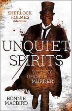 Unquiet Spirits: Whisky, Ghosts, Murder (A Sherlock Holmes Adventure) by Bonnie MacBird (Hardback, 2017)