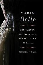 Topics in Kentucky History: Madam Belle : Sex, Money, and Influence in a...