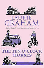 The Ten O'Clock Horses BRAND NEW BOOK by Laurie Graham (Paperback, 2010)
