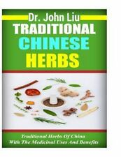 Traditional Chinese Herbs : Traditional Herbs of China with the Medicinal...