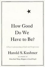 How Good Do We Have to Be?: A New Understanding of Guilt and Forgiveness by Kus