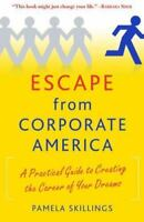 Escape from Corporate America : A Practical Guide to Creating the Career of You…