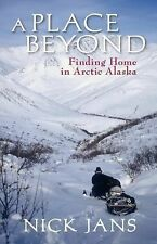 A Place Beyond: Finding Home in Arctic Alaska: By Nick, Jans