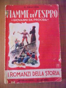 Clara Falcone FIAMME DI VESPRO Giovanni Da Procida 1° ed. Esperia 1936