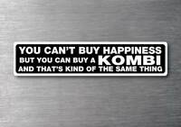 Cant buy happiness buy a Kombi sticker quality 7yr vinyl water & fade proof