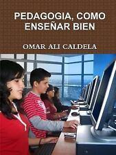 Pedagogia, Como Enseñar Bien by Omar Ali Caldela (2014, Paperback)