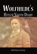 Wolfhilde's Hitler Youth Diary 1939-1946 (Hardback or Cased Book)
