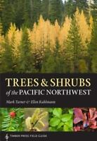 Trees and Shrubs of the Pacific Northwest [A Timber Press Field Guide]