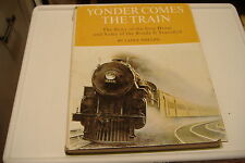 ~YONDER COMES THE TRAIN BOOK~BY LANCE PHILLIPS~THE IRON HORSE & TRAVELED ROADS~