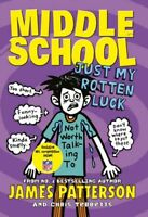 Middle School: Just My Rotten Luck By James Patterson