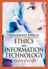 Contemporary Issues in Ethics and Information Technology by Robert A. Schultz...