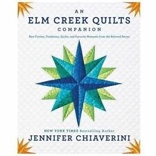 An Elm Creek Quilts Companion : New Fiction, Traditions, Quilts, and Favorite...