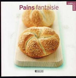 Pains fantaisie - Editions Atlas - 2007  80 pages 19 x 19 cm