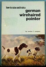 How to raise and train a German Wirehaired Pointer - Long Out Of Print!