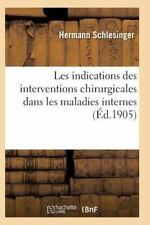 Les Indications des Interventions Chirurgicales Dans les Maladies Internes by...