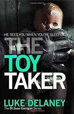 The Toy Taker (DI Sean Corrigan, Book 3) (Di Sean Corrigan 3), Delaney, Luke, Ne