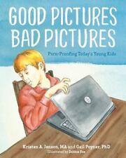 Good Pictures Bad Pictures Porn-Proofing Today's Young Kids