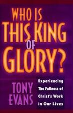 Who is This King of Glory!: Experiencing the Fullness of Christ's Work in Our