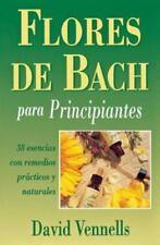 : Flores de Bach para Principiantes : 38 Esencias con Remedios