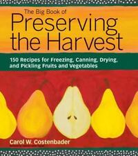 The Big Book of Preserving The Harvest 150 Recipes Freezing Canning Drying 2002