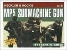 LIKE NEW - Heckler & Koch's Mp5 Submachine Gun by James, Frank W.