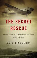 2013 The Secret Rescue American Nurses and Medics Behind Nazi Lines  L3709