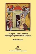 Liturgique drame et la réinvention de Médiéval Théâtre par Michael NORTON...