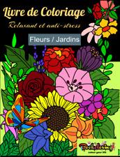 Livre de Coloriage: FLEURS ET JARDINS - Livre à Colorier pour Adultes AntiStress