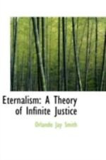 Eternalism: A Theory Of Infinite Justice: By Orlando Jay Smith