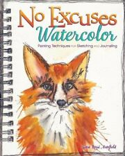 No Excuses Watercolor Painting Techniques for Sketching and Journaling paperback