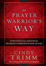 The Prayer Warrior's Way : Strategies from Heaven for Intimate Communication...