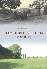 Uley, Dursley and Cam Through Time,Alan Sutton,New Book mon0000014367
