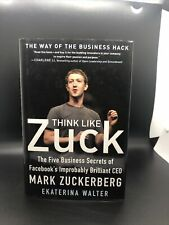 Think Like Zuck: the Five Business Secrets of Facebook's Improbably Brilliant...