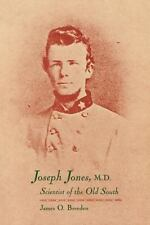 Joseph Jones, M. D. : Scientist of the Old South by James O. Breeden (2014,...
