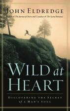 Wild at Heart : Discovering Secret of a Man's Soul by John Eldredge