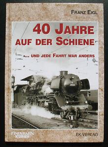 40 Jahre auf der Schiene ... Eisenbahn Kurier Buch EK Verlag Franz Eigl