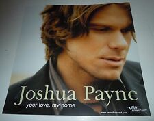 JOSHUA PAYNE~Your Love, My Home~Promo Poster Flat~Double Sided~12x12~NM~2004