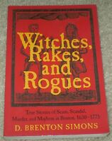 SIGNED, WITCHES, RAKES, AND ROGUES, TRUE STORIES OF MURDER, IN BOSTON 1630-1775