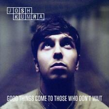 Kumra,Josh - Good Things Come to Those Who Don't Wait
