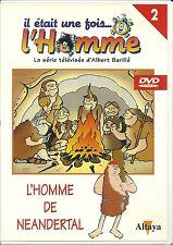 DVD - IL ETAIT UNE FOIS ... L' HOMME : L' HOMME DE NEANDERTAL ( DESSIN ANIME )