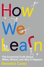 How We Learn: The Surprising Truth About When, Where, and Why It Happens by Car